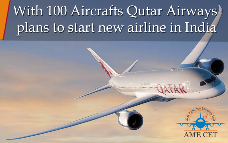 With 100 Aircrafts Qutar Airways plans to start new airline in India